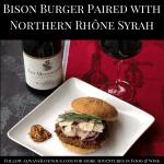 Bison Burger Paired with Northern Rhône Syrah